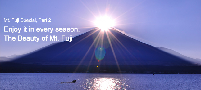 Mt. Fuji Special, Part 2 Enjoy it in every season. The Beauty of Mt. Fuji