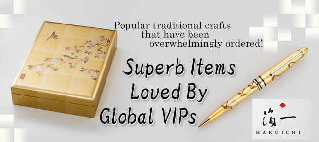 Superb Items Loved By Global VIPs / Hakuichi Special Feature