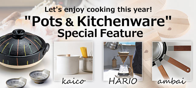 "Let's enjoy cooking this year! ""Pots & Kitchenware"" Special Feature"