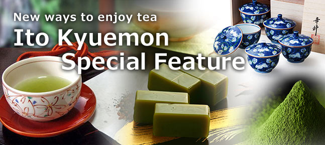 New ways to enjoy tea / Ito Kyuemon Special Feature