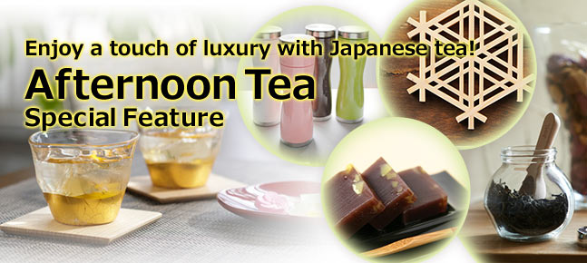 Enjoy a touch of luxury with Japanese tea! / Afternoon Tea Special Feature