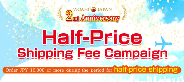 [WOAH! JAPAN 2nd Anniversary] Half-Price Shipping Fee Campaign